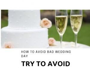 How to avoid Bad Wedding day